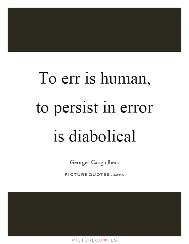 To err is human, to persist in error is diabolical Picture Quote #1