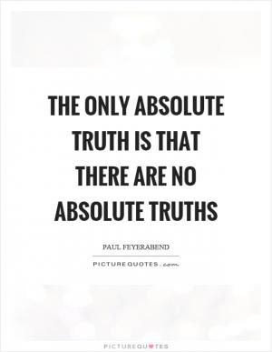absolute truth essay 2 Free essay: absolute truth since the beginning of time, there were quarrels  caused by the disagreement between two sides just because no one was aware  of.