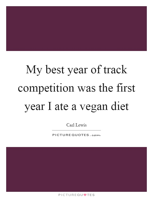 My best year of track competition was the first year I ate a vegan diet Picture Quote #1