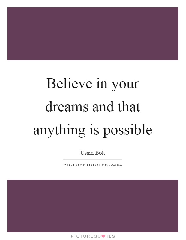 Believe in your dreams and that anything is possible Picture Quote #1