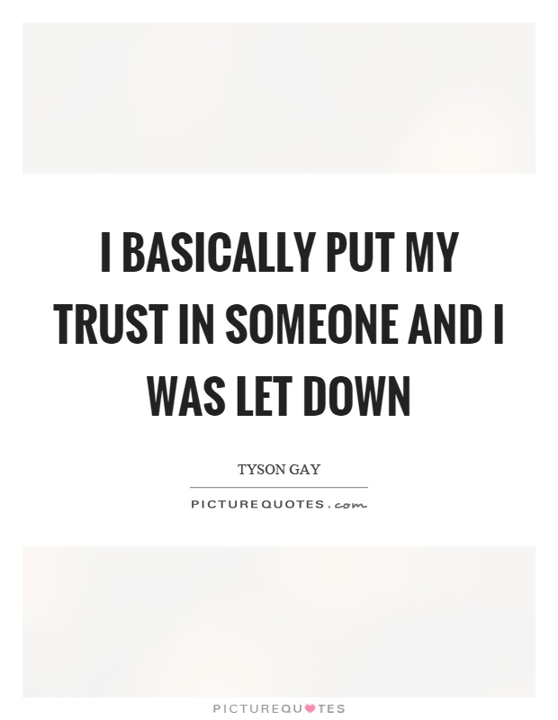 I basically put my trust in someone and I was let down ...