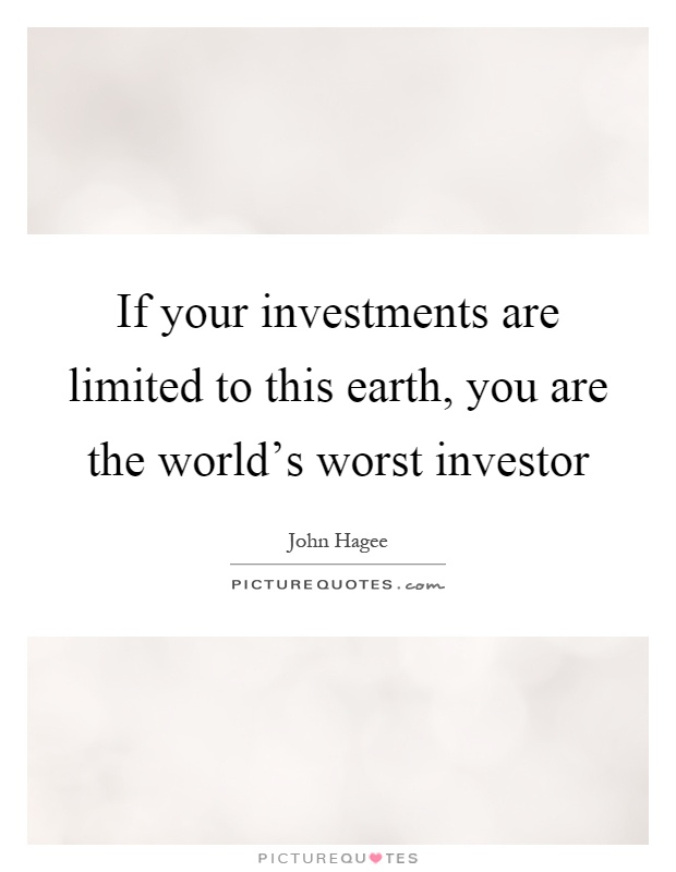 If your investments are limited to this earth, you are the world's worst investor Picture Quote #1