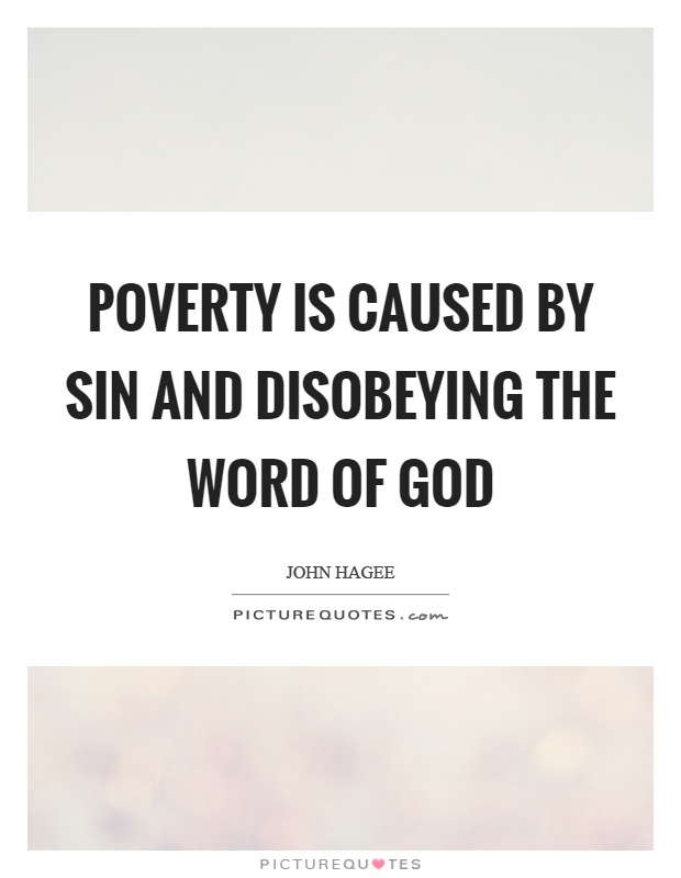 Poverty is caused by sin and disobeying the word of god Picture Quote #1