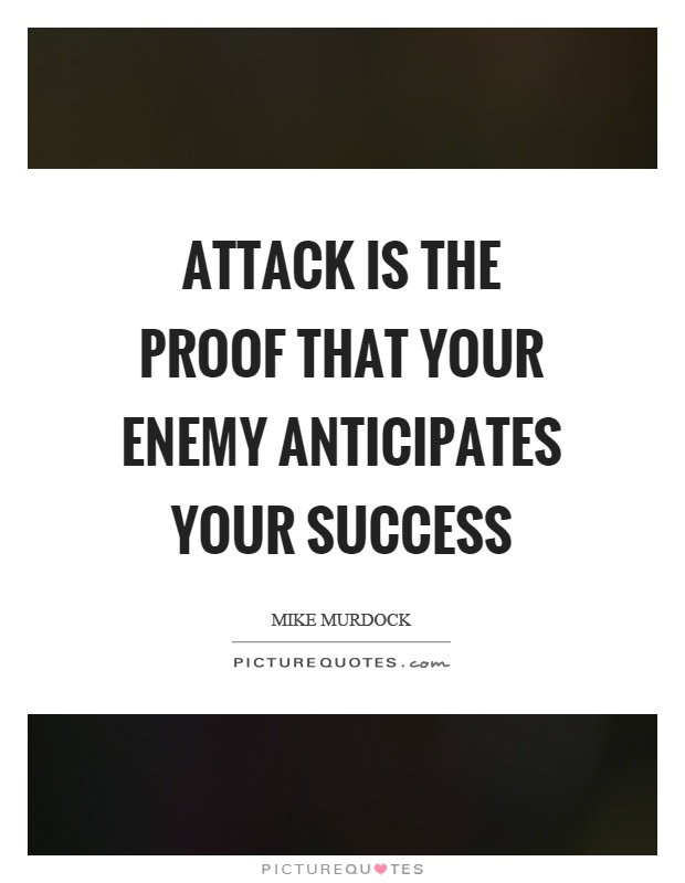 Attack is the proof that your enemy anticipates your success Picture Quote #1