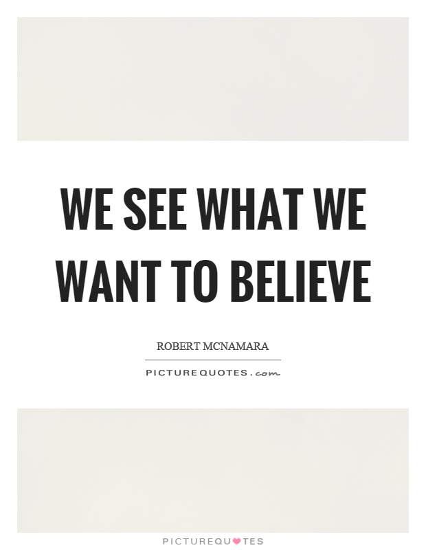 We see what we want to believe Picture Quote #1