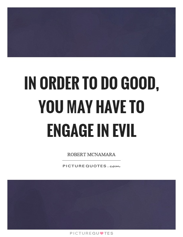 In order to do good, you may have to engage in evil Picture Quote #1