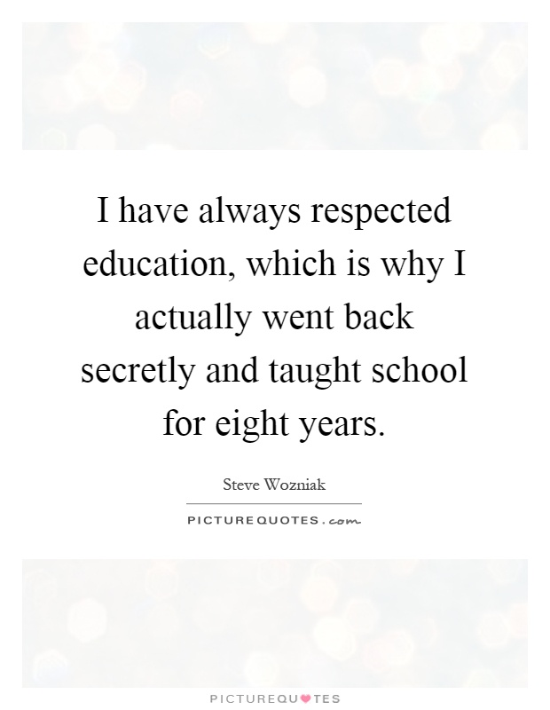 I have always respected education, which is why I actually went back secretly and taught school for eight years Picture Quote #1