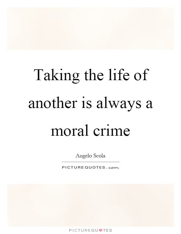 Taking the life of another is always a moral crime Picture Quote #1