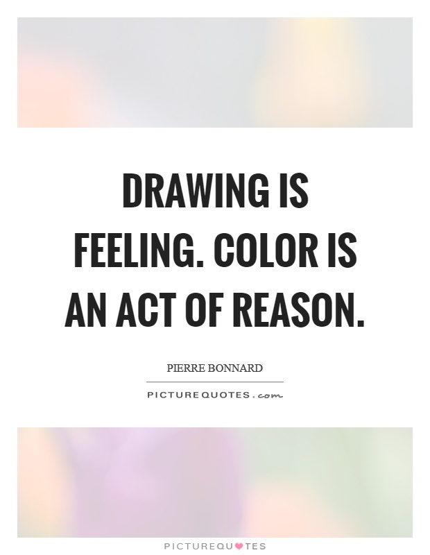 Drawing is feeling. Color is an act of reason Picture Quote #1