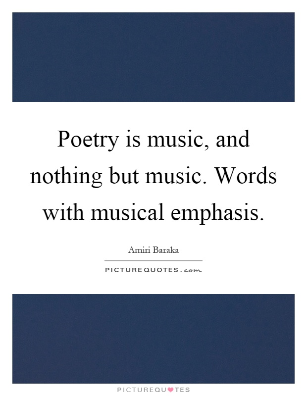 Poetry is music, and nothing but music. Words with musical emphasis Picture Quote #1