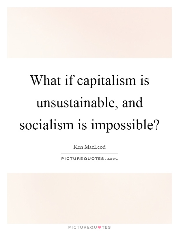 socialism is better than capitalism Nothing typifies this more than the club for growth's single-variable  begin with , if we can, is that good socialism is better than bad capitalism.