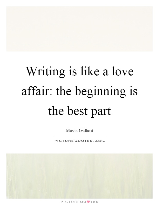 Writing is like a love affair: the beginning is the best part Picture Quote #1
