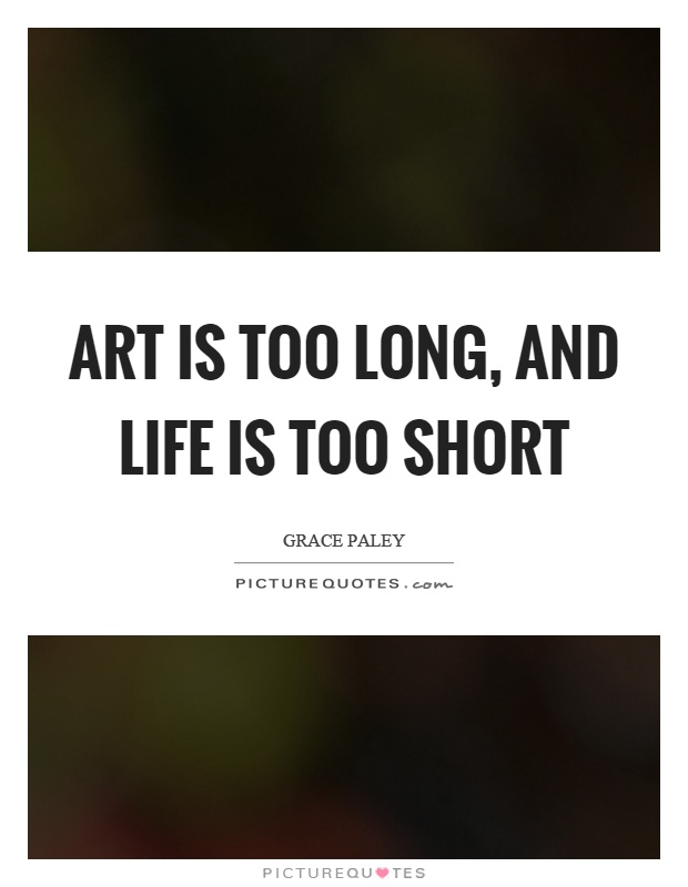 Art is too long, and life is too short Picture Quote #1