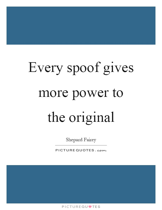 Every spoof gives more power to the original Picture Quote #1