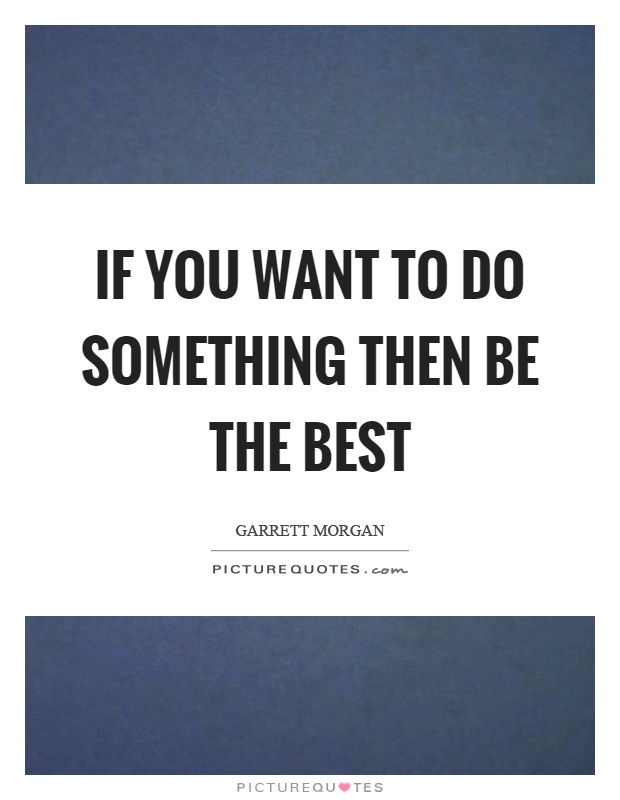 If you want to do something then be the best Picture Quote #1