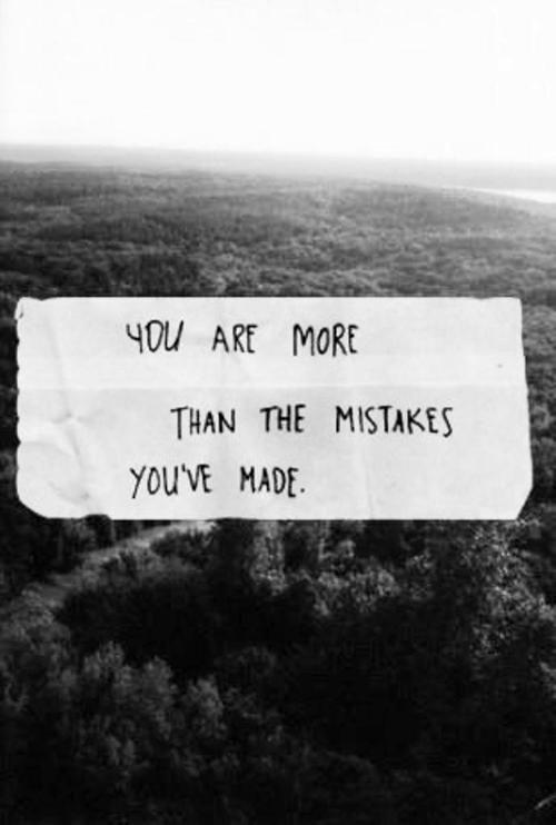 You are more than the mistakes you've made Picture Quote #1