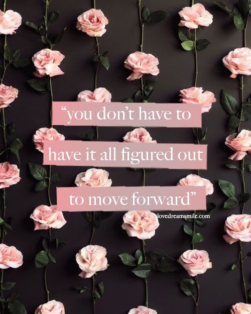 You don't have to have to all figured out to move forward Picture Quote #1