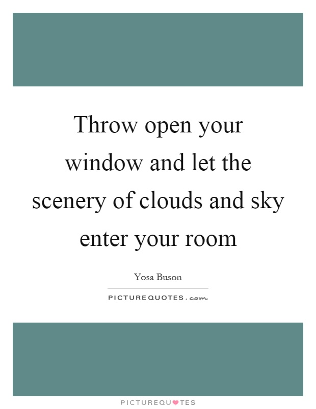 Throw open your window and let the scenery of clouds and sky enter your room Picture Quote #1