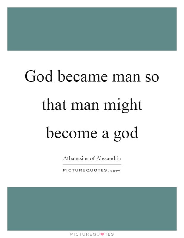 God became man so that man might become a god Picture Quote #1