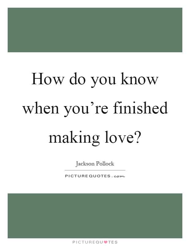 Do You Know Quotes Making Love Quotes Jackson Pollock Quotes