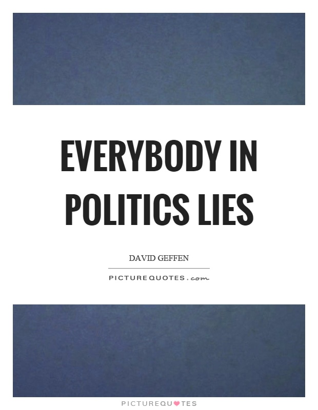 Everybody in politics lies Picture Quote #1