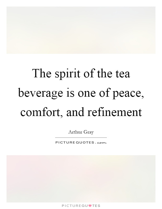 The spirit of the tea beverage is one of peace, comfort, and refinement Picture Quote #1