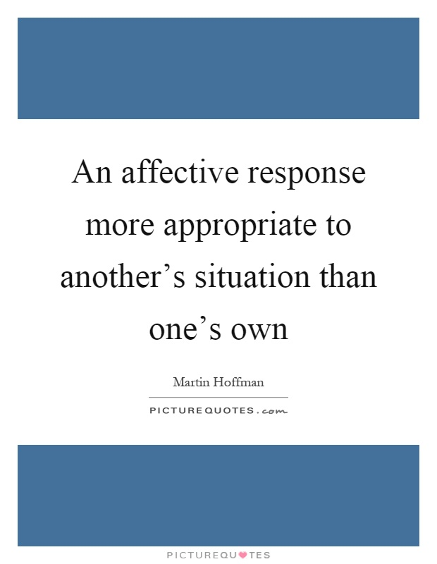An affective response more appropriate to another's situation than one's own Picture Quote #1