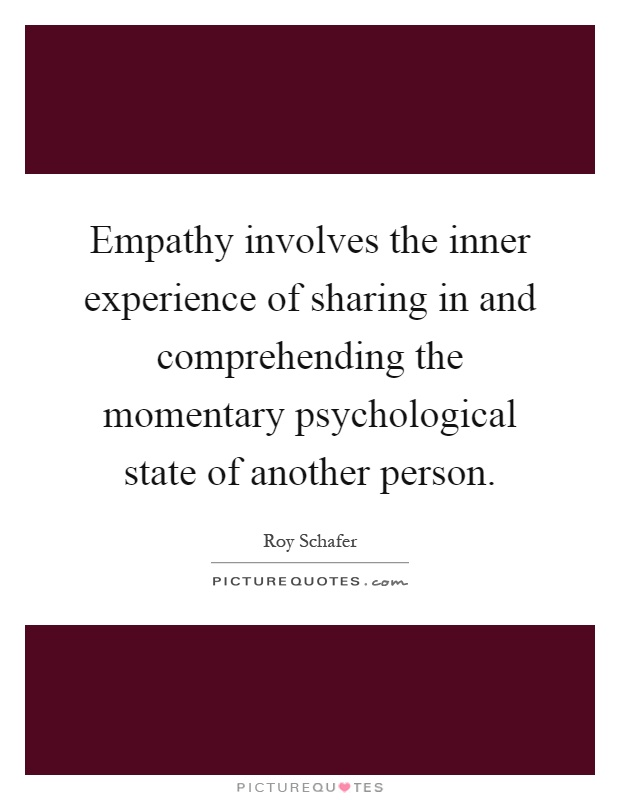 Empathy involves the inner experience of sharing in and comprehending the momentary psychological state of another person Picture Quote #1