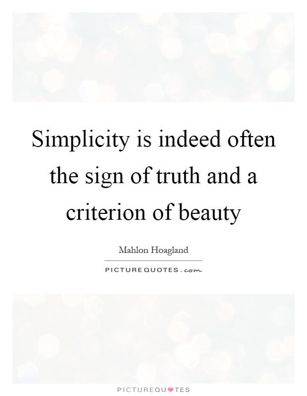 Simplicity is indeed often the sign of truth and a criterion of beauty Picture Quote #1