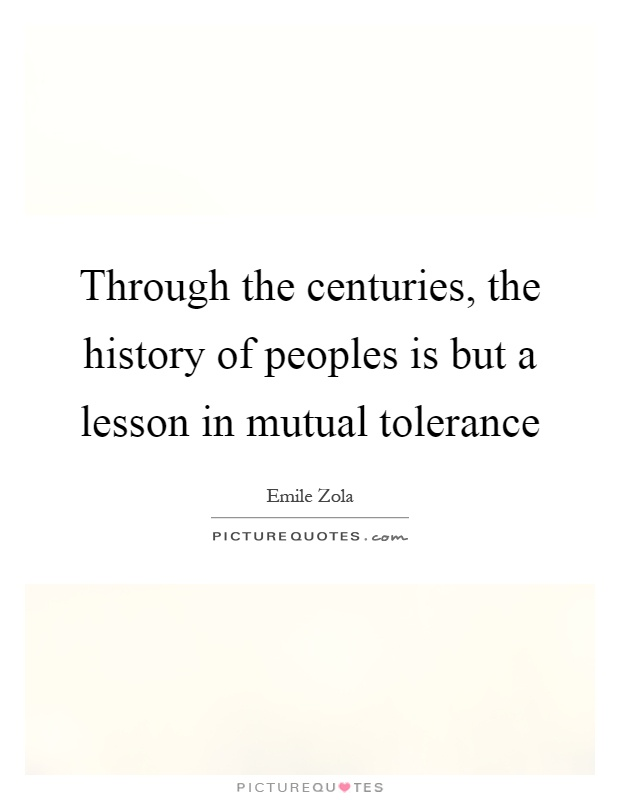 Through the centuries, the history of peoples is but a lesson in mutual tolerance Picture Quote #1