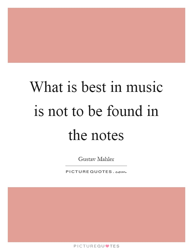 What is best in music is not to be found in the notes Picture Quote #1
