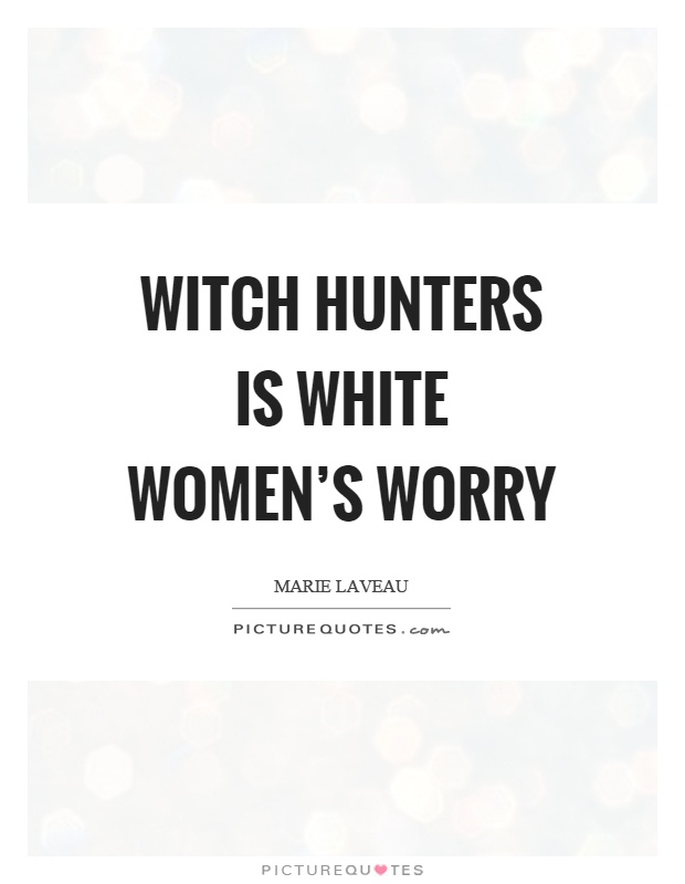 Witch hunters is white women's worry Picture Quote #1