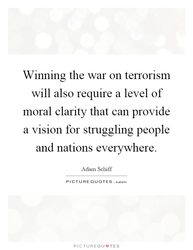Winning the war on terrorism will also require a level of moral clarity that can provide a vision for struggling people and nations everywhere Picture Quote #1