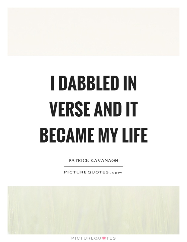 I dabbled in verse and it became my life Picture Quote #1