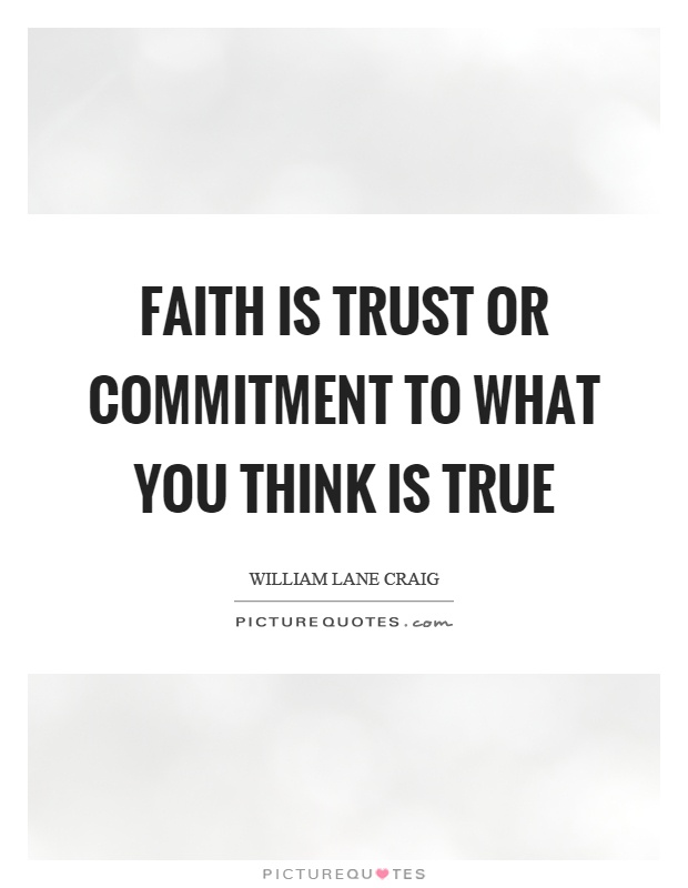 Faith is trust or commitment to what you think is true Picture Quote #1