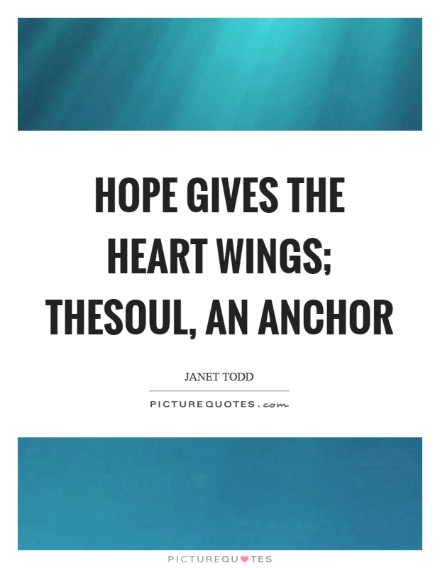 Hope gives the heart wings; thesoul, an anchor Picture Quote #1