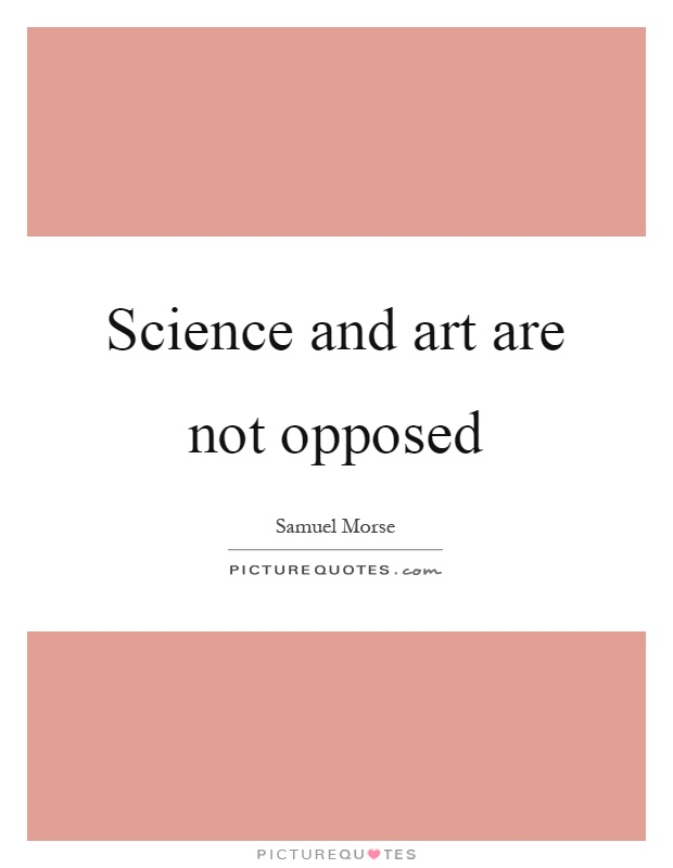 Science and art are not opposed Picture Quote #1