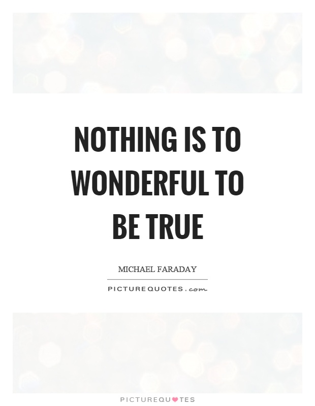Nothing is to wonderful to be true Picture Quote #1