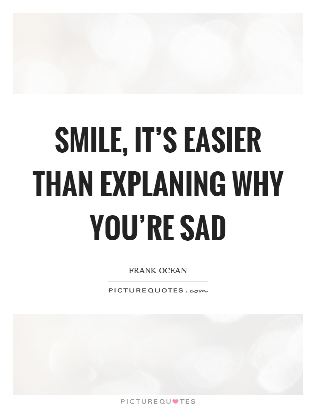 smile it s easier than explaning why you re sad picture quotes
