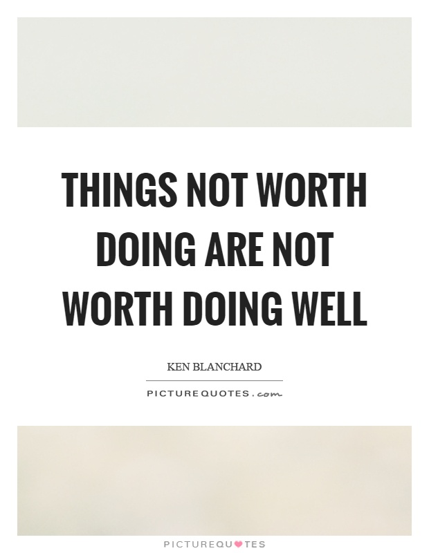 Things not worth doing are not worth doing well Picture Quote #1