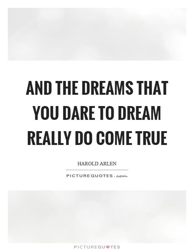 And the dreams that you dare to dream really do come true Picture Quote #1