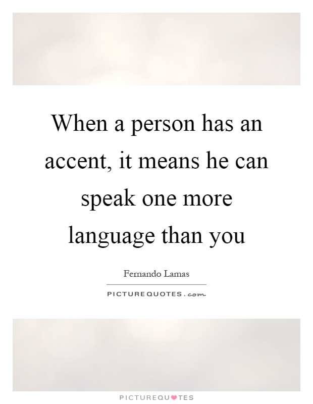 When a person has an accent, it means he can speak one more language than you Picture Quote #1