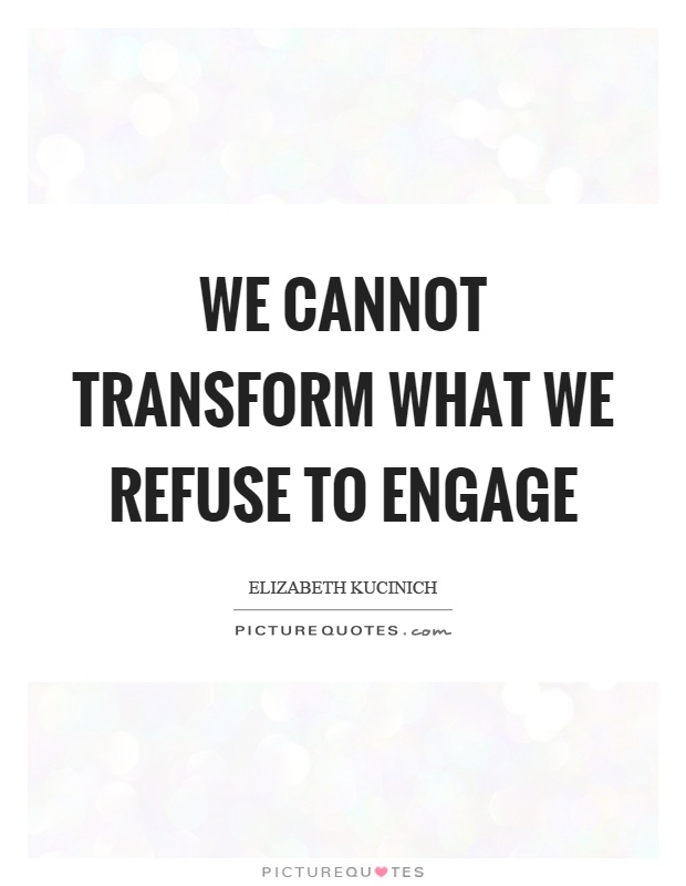 We cannot transform what we refuse to engage Picture Quote #1