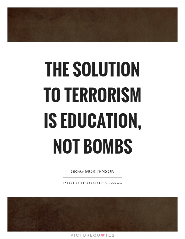 The solution to terrorism is education, not bombs Picture Quote #1