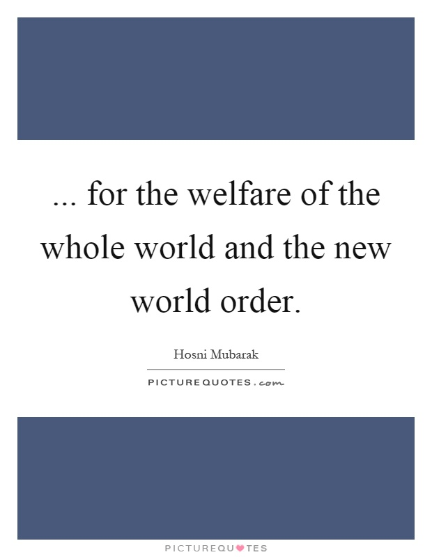 ... for the welfare of the whole world and the new world order Picture Quote #1