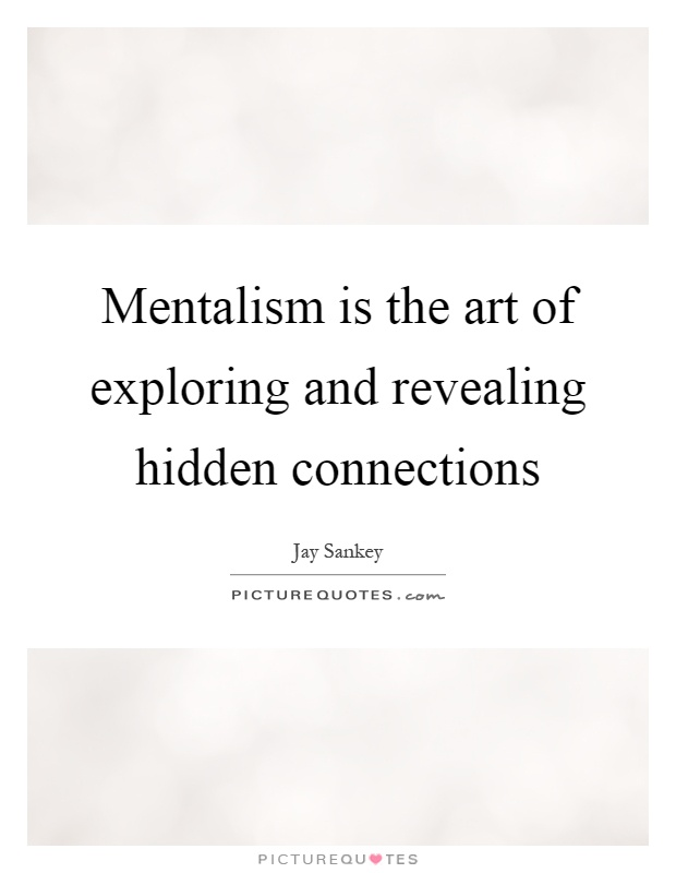 Mentalism is the art of exploring and revealing hidden connections Picture Quote #1