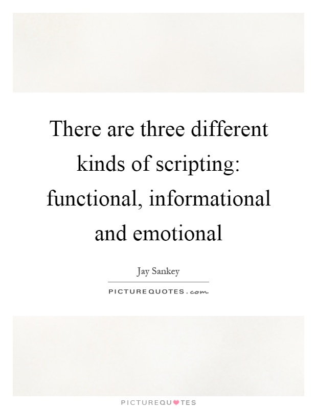 There are three different kinds of scripting: functional, informational and emotional Picture Quote #1