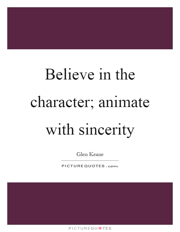 Believe in the character; animate with sincerity Picture Quote #1