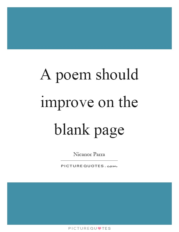 A poem should improve on the blank page Picture Quote #1