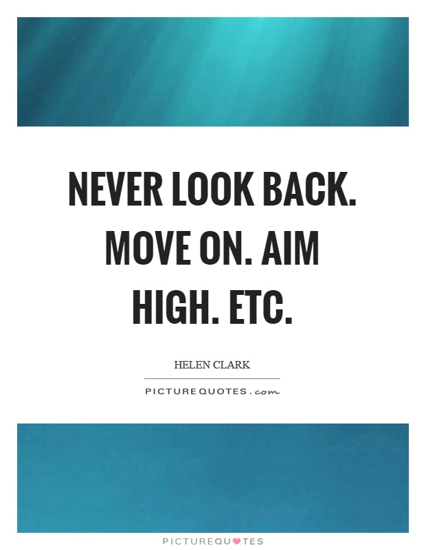 Never look back. Move on. Aim high. Etc Picture Quote #1